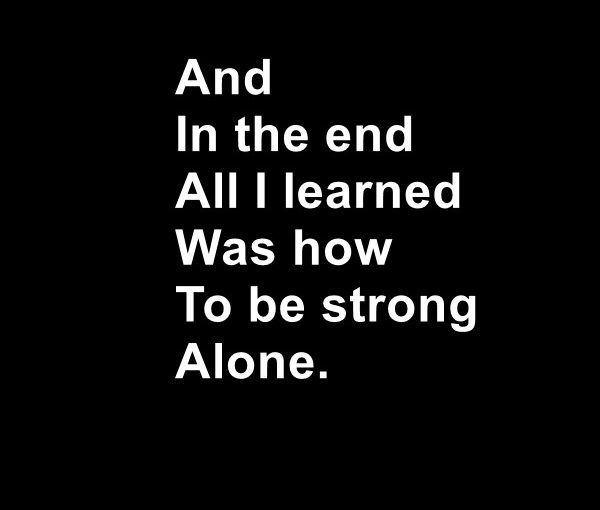 And in the end all I learned was how to be string alone